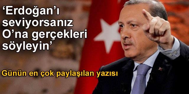 Erdoğan ı seviyorsanız ona gerçeği söyleyin