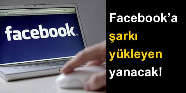 Facebook'a şarkı yükleyenin başı yanacak !
